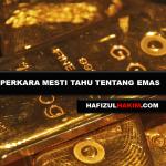 Fahami 8 Perkara ini – anda takkan rugi beli emas!
